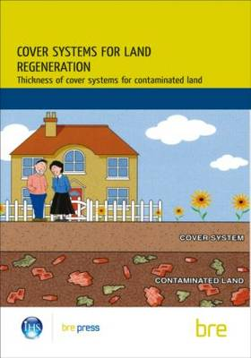 Cover Systems for Land Regeneration: Thickness of Cover Systems for Contaminated Land (BR 465) (Paperback)