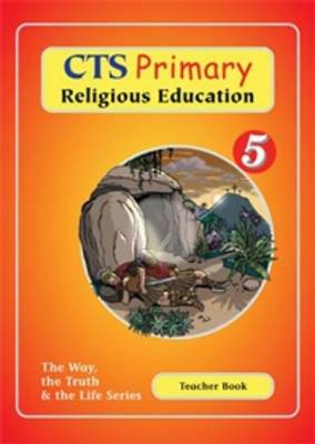 CTS Primary Religious Studies Year 5: Teacher Book - Way, the Truth, and the Life (Paperback)