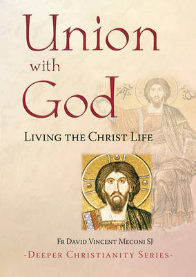 Union with God: Living the Christ Life - Deeper Christianity (Paperback)