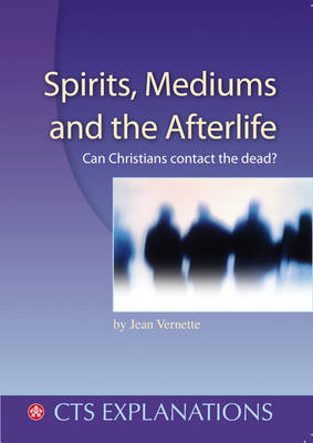 Spirits Mediums and the Afterlife: Can Christians Contact the Dead? - Explanations (Paperback)