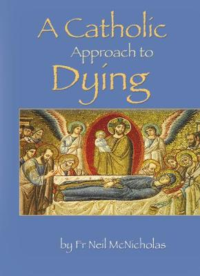 A Catholic Approach to Dying: Death - A Friendly Companion (Paperback)