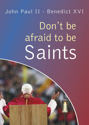 Don't be afraid to be Saints: Words from John Paul II and Benedict XVI, World Youth Days 1984-2008 (Paperback)