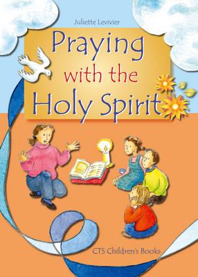 Praying with the Holy Spirit - CTS Children's Books (Hardback)