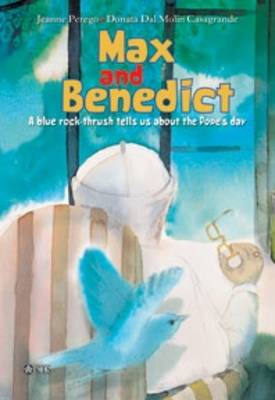 Max and Benedict: A Blue Rock-thrush Tells Us About the Pope's Day - CTS Children's Books (Hardback)