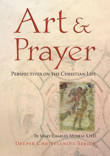Art and Prayer: Perspectives on the Christian Life - Deeper Christianity (Paperback)
