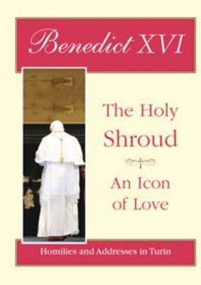 The Holy Shroud - an Icon of Love: Homilies and Addresses in Turin (Paperback)