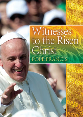 Witnesses to the Risen Christ: Addresses of Pope Francis (Paperback)