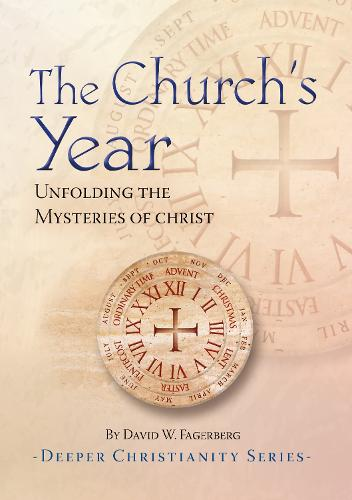 The Church's Year: Unfolding the Mysteries of Christ - Living the Liturgy (Paperback)