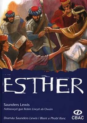 Dramau Saunders Lewis I Blant a Phobl Ifanc: Esther: Dramau Saunders Lewis i Blant a Phobl Ifanc: Esther Esther (Paperback)