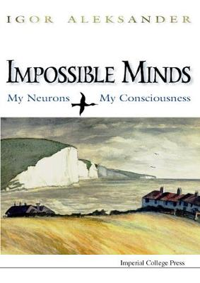 Impossible Minds: My Neurons, My Consciousness (Hardback)