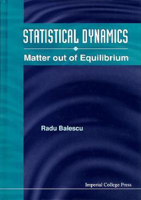 Statistical Dynamics: Matter Out Of Equilibrium (Hardback)