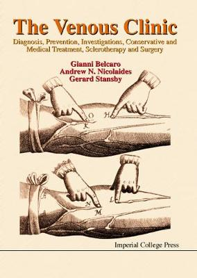 Venous Clinic, The: Diagnosis, Prevention, Investigations, Conservative And Medical Treatment, Sclerotherapy And Surgery (Hardback)