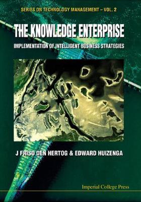 Knowledge Enterprise, The: Implementation Of Intelligent Business Strategies - Series on Technology Management 2 (Hardback)