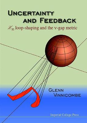 Uncertainty And Feedback, H Loop-shaping And The V-gap Metric (Hardback)