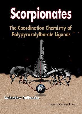 Scorpionates: The Coordination Chemistry Of Polypyrazolylborate Ligands (Hardback)