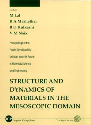 Structure And Dynamics Of Materials In The Mesoscopic Domain - Proceedings Of The Fourth Royal Society-unilever Indo-uk Forum In Materials Science And Engineering - Royal Society-unilever Indo-uk Forum In Materials Science And Engineering 4 (Hardback)