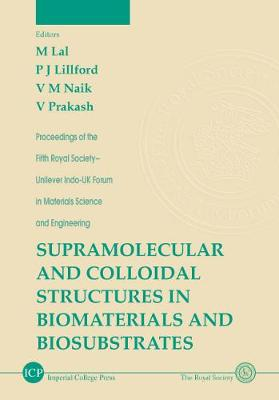 Supramolecular And Colloidal Structures In Biomaterials And Biosubstrates - Royal Society-unilever Indo-uk Forum In Materials Science And Engineering 5 (Hardback)