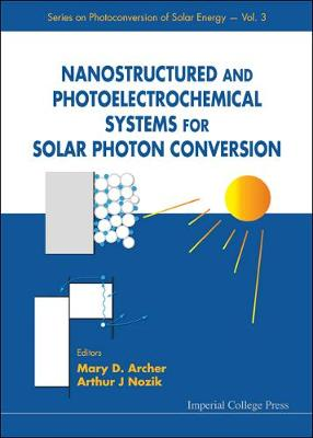 Nanostructured And Photoelectrochemical Systems For Solar Photon Conversion - Series On Photoconversion Of Solar Energy 3 (Hardback)