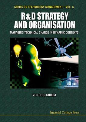 R&d Strategy & Organisation: Managing Technical Change In Dynamic Contexts - Series on Technology Management 5 (Hardback)