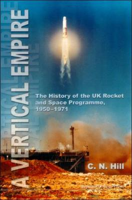 A Vertical Empire: The History of the UK Rocket and Space Programme, 1950-1971 (Hardback)