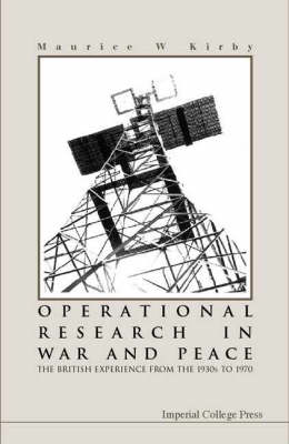 Operational Research In War And Peace: The British Experience From The 1930s To 1970 (Hardback)