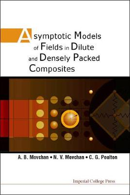 Asymptotic Models Of Fields In Dilute And Densely Packed Composites (Hardback)