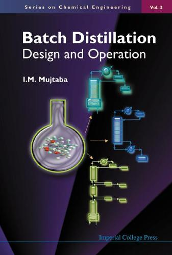 Batch Distillation: Design And Operation - Series On Chemical Engineering 3 (Hardback)