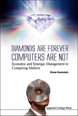 Diamonds Are Forever, Computers Are Not: Economic And Strategic Management In Computing Markets (Hardback)