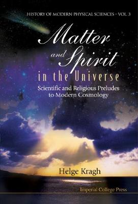 Matter And Spirit In The Universe: Scientific And Religious Preludes To Modern Cosmology - History Of Modern Physical Sciences 3 (Hardback)