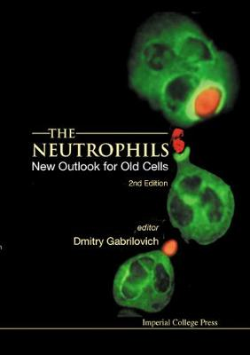 Neutrophils, The: New Outlook For Old Cells (2nd Edition) (Hardback)