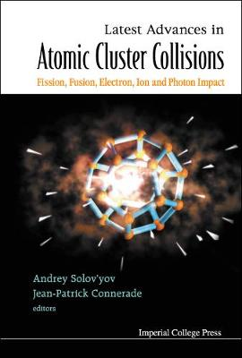 Latest Advances In Atomic Clusters Collisions: Fission, Fusion, Electron, Ion And Photon Impact (Hardback)