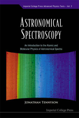 Astronomical Spectroscopy: An Introduction To The Atomic And Molecular Physics Of Astronomical Spectra - Imperial College Press Advanced Physics Texts 2 (Paperback)