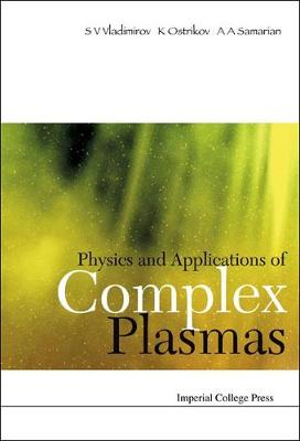 Physics And Applications Of Complex Plasmas (Hardback)