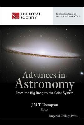 Advances In Astronomy: From The Big Bang To The Solar System - Royal Society Series On Advances In Science 1 (Hardback)