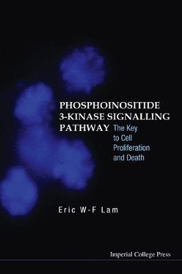 Phosphoinositide 3-kinase Signalling Pathway: The Key To Cell Proliferation And Death (Hardback)