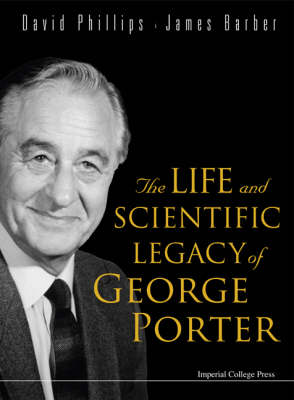 Life And Scientific Legacy Of George Porter, The (Paperback)