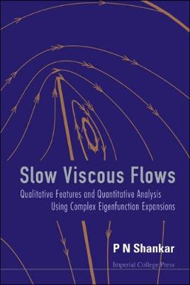 Slow Viscous Flows: Qualitative Features And Quantitative Analysis Using Complex Eigenfunction Expansions (With Cd-rom) (Hardback)