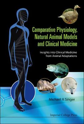 Comparative Physiology, Natural Animal Models And Clinical Medicine: Insights Into Clinical Medicine From Animal Adaptations (Hardback)