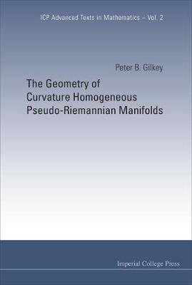 Geometry Of Curvature Homogeneous Pseudo-riemannian Manifolds, The - Icp Advanced Texts In Mathematics 2 (Hardback)