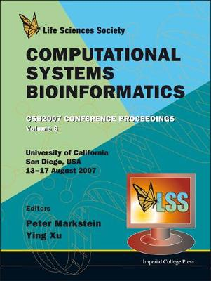Computational Systems Bioinformatics (Volume 6) - Proceedings Of The Conference Csb 2007 (Hardback)
