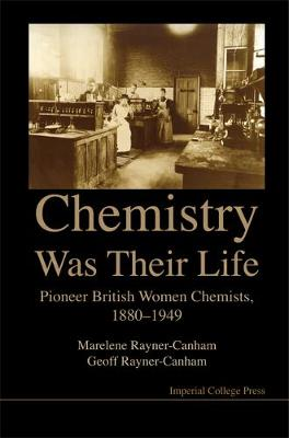 Chemistry Was Their Life: Pioneering British Women Chemists, 1880-1949 (Hardback)
