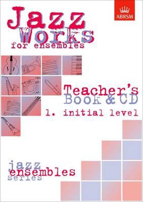 Jazz Works for ensembles, 1. Initial Level (Teacher's Book & CD) - ABRSM Exam Pieces