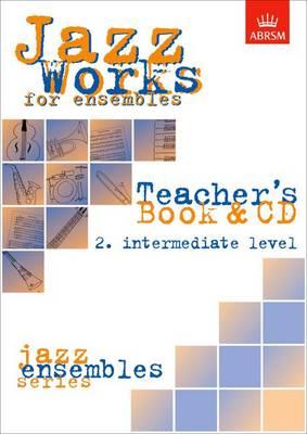 Jazz Works for ensembles, 2. Intermediate Level (Teacher's Book & CD) - ABRSM Exam Pieces (Sheet music)