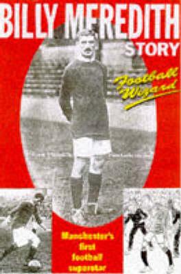 Football Wizard: Billy Meredith Story - Manchester's First Football Superstar (Hardback)