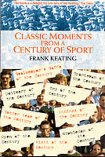 Classic Moments from a Century of Sport: The Best, the Worst, the Weirdest (Paperback)