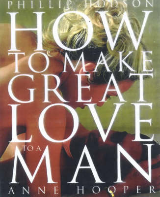 HOW TO MAKE GREAT LOVE TO A MAN (Hardback)