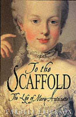To the Scaffold: Life of Marie Antoinette (Paperback)