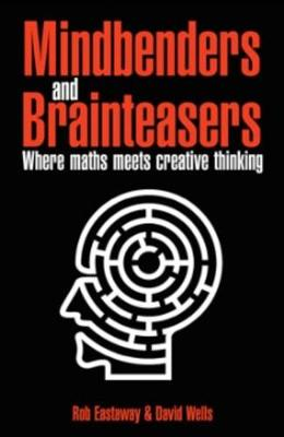 Mindbenders and Brainteasers: 100 Maddening Mindbenders and Curious Conundrums (Paperback)