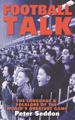 Football Talk: The Language and Folklore of the World's Greatest Game (Paperback)