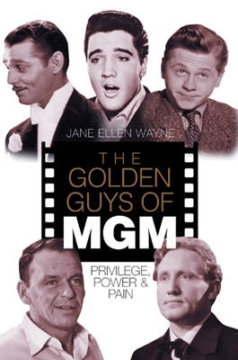 The Golden Guys of MGM: Privilege, Power and Pain (Hardback)